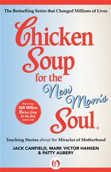Chicken Soup for the New Mom's Soul: Touching Stories about Miracles of Motherhood (Chicken Soup for the Soul) Jack Canfield, Mark Victor Hansen and Patty Aubery
