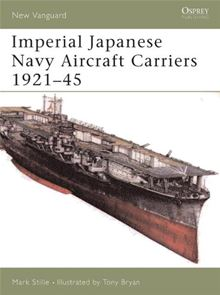 Imperial Japanese Navy Aircraft Carriers 1921-45 Mark Stille and Tony Bryan