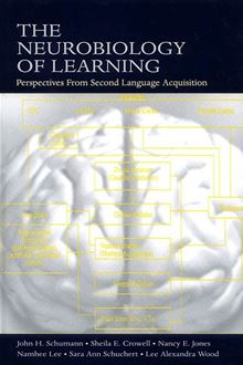 The Neurobiology of Learning: Perspectives from Second Language Acquisition John H. Schumann, Namhee Lee, Nancy E. Jones, Sara Ann Schuchert, Sheila E. Crowell