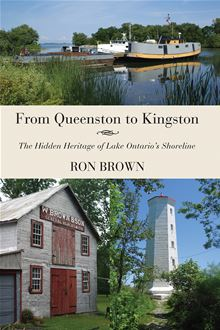 From Queenston to Kingston: The Hidden Heritage of Lake Ontario's Shoreline Ron Brown