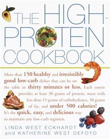 The High-Protein Cookbook: More than 150 healthy and irresistibly good low-carb dishes that can be on the table in thirty minutes or less. Linda West Eckhardt and Katherine West Defoyd