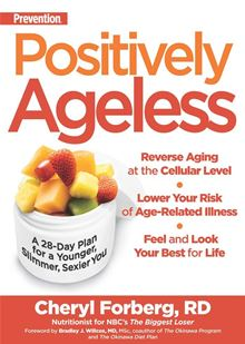 Positively Ageless: A 28-Day Plan for a Younger, Slimmer, Sexier You Cheryl Forberg RD and Bradley J. Willcox