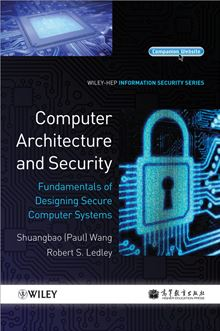 Computer Architecture and Security: Fundamentals of Designing Secure Computer Systems (Information Security) Shuangbao Paul Wang and Robert S. Ledley