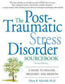 The Post-Traumatic Stress Disorder Sourcebook : A Guide to Healing,