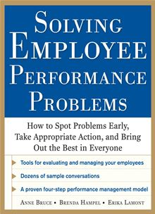 Solving Employee Performance Problems: How to Spot Problems Early, Take Appropriate Action, and Bring Out the Best in Everyone Anne Bruce, Brenda Hampel and Erika Lamont