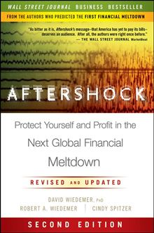 Aftershock: Protect Yourself and Profit in the Next Global Financial Meltdown Robert A. Wiedemer and Cindy S. Spitzer
