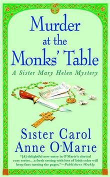 Murder at the Monks' Table: A Sister Mary Helen Mystery (Sister Mary Helen Mysteries) Carol Anne O'Marie