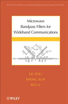 Microwave Bandpass Filters for Wideband Communications (Wiley Series in Microwave and Optical Engineering) Lei Zhu, Sheng Sun and Rui Li
