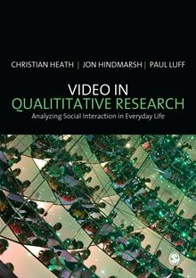 Video in Qualitative Research (Introducing Qualitative Methods series) Christian Heath, Jon Hindmarsh and Paul Luff