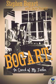 Bogart: In Search of My Father Stephen Humphrey Bogart, Gary Provost and Lauren Bacall