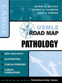 USMLE Road Map Pathology (LANGE USMLE Road Maps) George Wettach, Thomas Palmrose and Terry Morgan