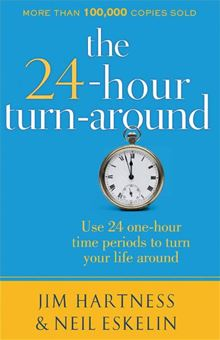 24-Hour Turnaround, The: Discovering the Power to Change Neil Eskelin and Jim Hartness