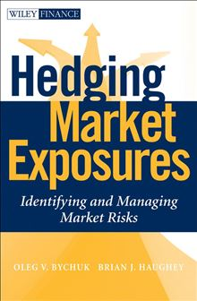 Hedging Market Exposures: Identifying and Managing Market Risks (Wiley Finance) Oleg V. Bychuk and Brian Haughey