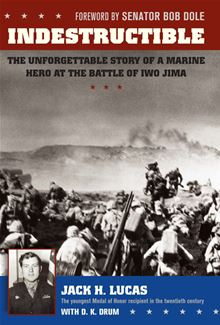 Indestructible: The Unforgettable Story of a Marine Hero at the Battle of Iwo Jima Jack Lucas and D. K. Drum
