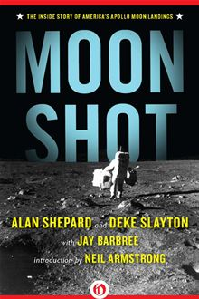 Moon Shot: The Inside Story of America's Apollo Moon Landings Alan Shepard, Deke Slayton, Jay Barbree and Neil Armstrong