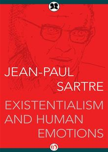 an analysis of sartres existentialism and human emotions Sartre, there s an enormous difference between a human artifact, such as a  computer, and a human being in existentialism and human emotions, he claims  that.