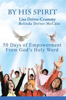 "|||His Spirit: 50 Days Of Empowerment From God""s Holy Word Lisa Driver-Crummy"