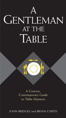 A Lady At The Table : A Concise, Contemporary Guide to Table Manners (Gentlemanners Book) Sheryl Shade, John Bridges and Bryan Curtis