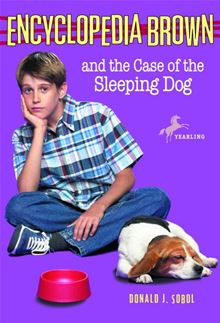 Encyclopedia Brown and the Case of the Sleeping Dog Donald J. Sobol and Warren Chang