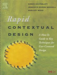 Rapid Contextual Design: A How-to Guide to Key Techniques for User-Centered Design Jessamyn Burns Wendell, Karen Holtzblatt, Shelley Wood