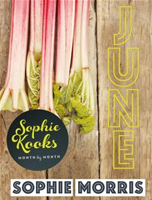 Sophie Kooks Month Month: Sophie Kooks June: Quick and Easy Feelgood Food