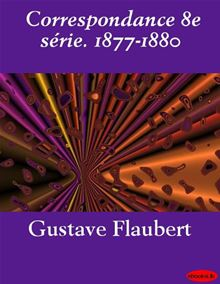 Correspondance 8e s&eacuterie. 1877-1880 (French Edition) Gustave Flaubert