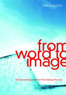 From Word to Image-2nd edition: Storyboarding and the Filmmaking Process Marcie Begleiter
