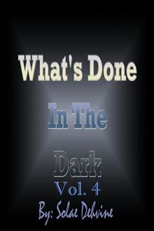What's Done in The Dark: Volume IV Solae Dehvine