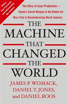 The Machine That Changed the World : The Story of Lean Production James P. Womack, Daniel T. Jones and Daniel Roos