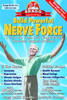 Build Powerful Nerve Force: Cure for the Dull Dragged-Out Hopeless, Helpless Life Paul C. Bragg and Patricia Bragg