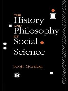 The History and Philosophy of Social Science H. Scott Gordon