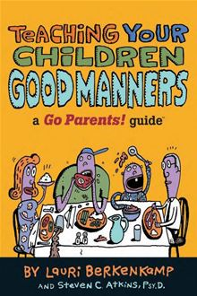 Teaching Your Children Good Manners: A Go Parents! Guide Lauri Berkenkamp, Steven C. Atkins PsyD and Charlie Woglom