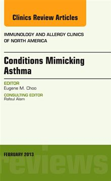 Conditions Mimicking Asthma, An Issue of Immunology and Allergy Clinics (The Clinics: Internal Medicine) Eugene M. Choo