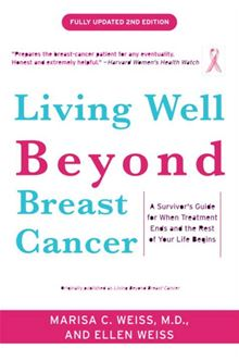 Living Well Beyond Breast Cancer: A Survivor's Guide for When Treatment Ends and the Rest of Your Life Begins Marisa Weiss and Ellen Weiss