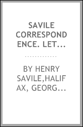 Savile correspondence. Letters to and from Henry Savile, esq., envoy at Paris, and vice-chamberlain to Charles II and James II, including letters from his brother George, marquess of Halifax