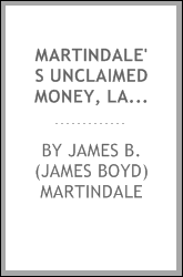 Martindale's unclaimed money, lands and estates manual. Devoted to the interests of all who are in search of unclaimed money, lands or estates--next of kin--heirs at law--legatees, etc. ..