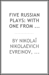 Five Russian Plays: With One from the Ukrainian By: Nikolaĭ Nikolaevich Evreinov, Denig Ivanovich Fonvizin , Anton Pavlovich Chekhov, Larisa Petrovna Kosach, Carl Eric Bechhofer Roberts