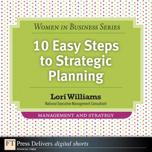 10 Easy Steps to Strategic Planning By: Lori Williams