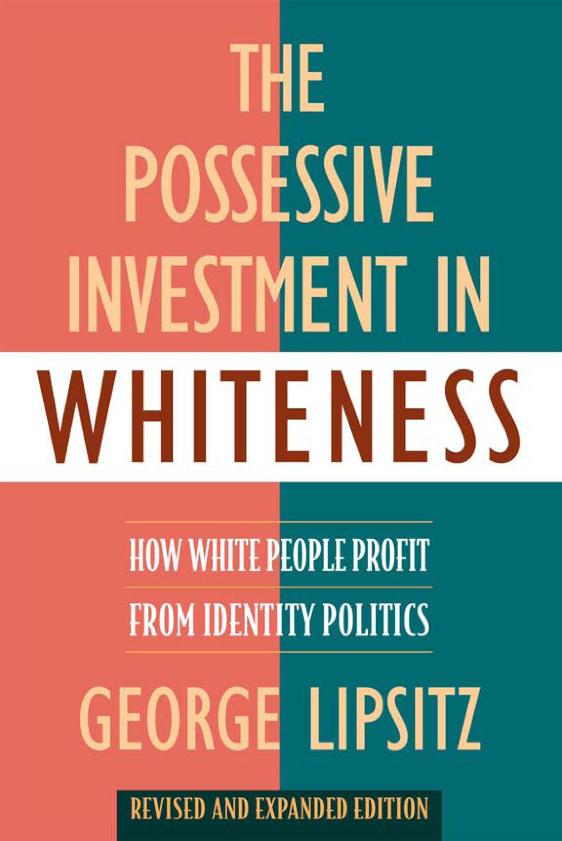 Possessive Investment in Whiteness, The: How White People Profit from Identity Politics