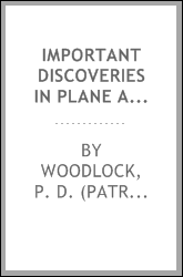 Important discoveries in plane and solid geometry, consisting of the relation of polygons to circles and the equalizing of perimeters to circumferences and drawing curved lines equal to straight lines, the trisection of an angle and the duplication o