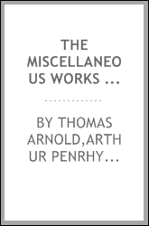 The miscellaneous works to Thomas Arnold. Collected and republished
