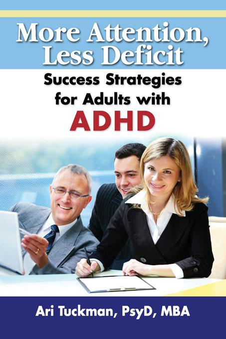 More Attention, Less Deficit: Success Strategies for Adults with ADHD By: Ari Tuckman, PhD