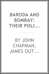 Baroda and Bombay: Their Political Morality. A Narrative Drawn from the ...