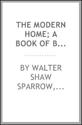 "The modern home; a book of British domestic architecture for moderate incomes; a companion volume to ""The British home of to-day"";"