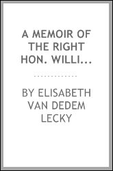 A memoir of the Right Hon. William Edward Hartpole Lecky, M.P., O.M., LL. D., D.C.L., LITT. D., member of the French Institute and of the British Academy