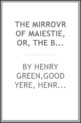 The mirrovr of maiestie, or, The badges of honovr conceitedly emblazoned : a photo-lith fac-simile reprint from Mr. Corser's perfect copy, A.D. 1618