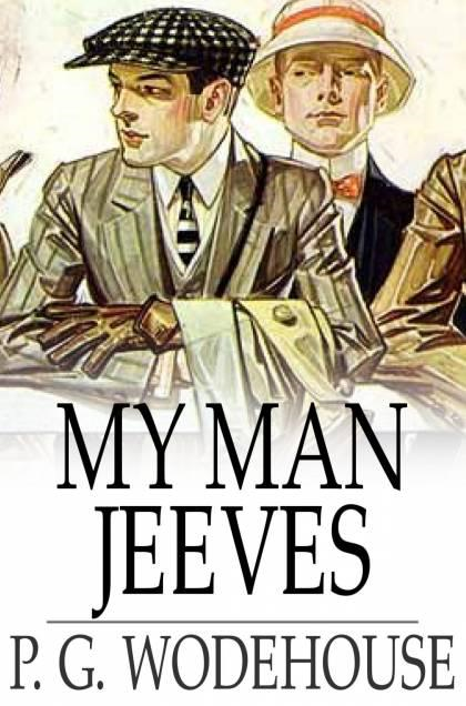 My Man Jeeves By: P. G. Wodehouse