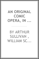An Original Comic Opera, in Two Acts, Entitled Utopia Limited, Or, The ...