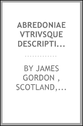 Abredoniae Vtrivsque Descriptio: A Description of Both Touns of Aberdeen