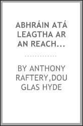 Abhráin atá leagtha ar an Reachtúire, or, Songs ascribed to Raftery : being the fifth chapter of the Songs of Connacht